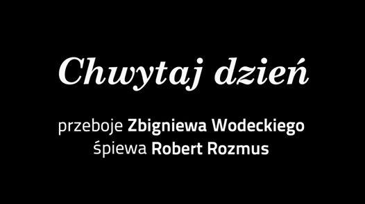 Wideo1: Chwytaj dzień - Rozmus śpiewa Wodeckiego - premiera w Teatrze Miejskim
